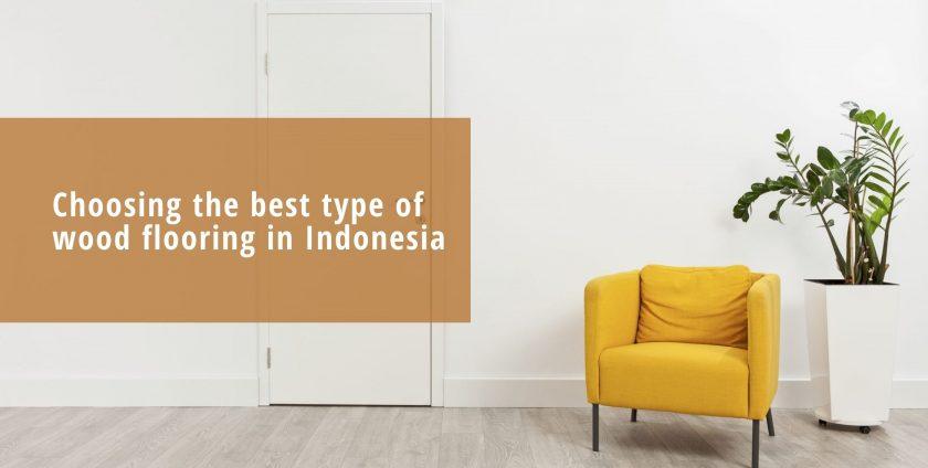 Choosing the best type of wood flooring in Indonesia