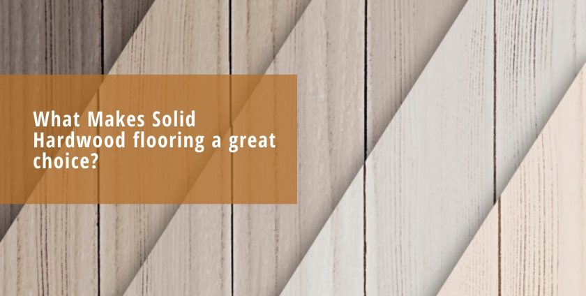What Makes Solid Hardwood flooring a great choice?